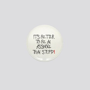 IT'S BETTER TO BE AN ASSHOLE THAN STUP Mini Button