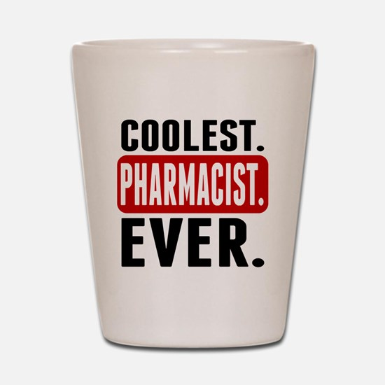 Coolest. Pharmacist. Ever. Shot Glass