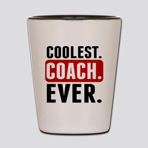 Coolest. Coach. Ever. Shot Glass