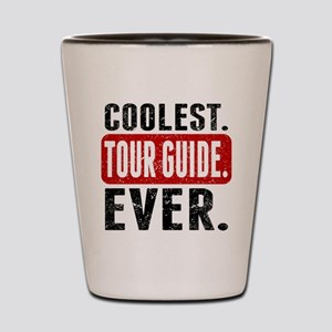 Coolest. Tour Guide. Ever. Shot Glass