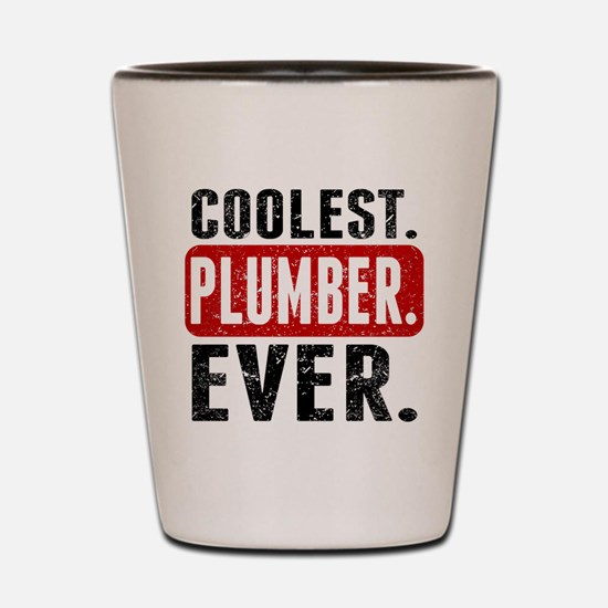 Coolest. Plumber. Ever. Shot Glass