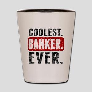 Coolest. Banker. Ever. Shot Glass