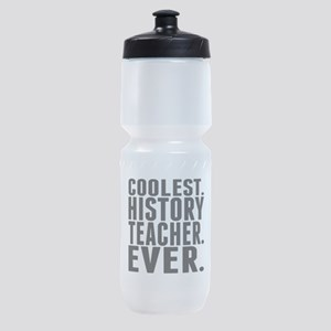 Coolest. History Teacher. Ever. Sports Bottle