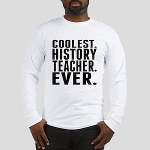 Coolest. History Teacher. Ever. Long Sleeve T-Shir