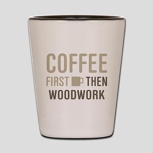 Coffee Then Woodwork Shot Glass