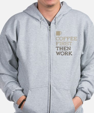 Coffee Then Work Zip Hoodie