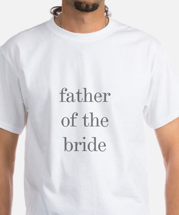 Father of Bride Grey Text White T-Shirt