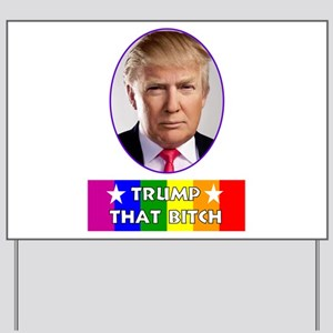 Gay Rights - Trump That Bitch Yard Sign