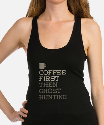 Coffee Then Ghost Hunting Racerback Tank Top