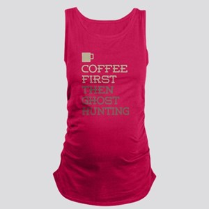 Coffee Then Ghost Hunting Maternity Tank Top