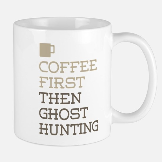 Coffee Then Ghost Hunting Mugs