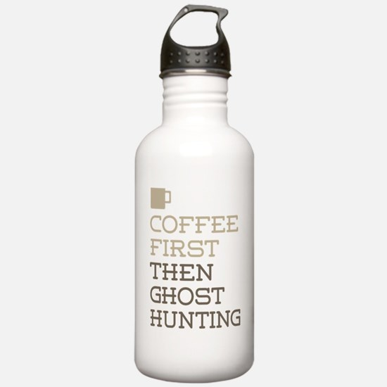 Coffee Then Ghost Hunt Water Bottle