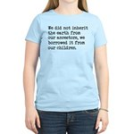 Borrowed The Earth From Our Women's Light T-Shirt