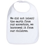Borrowed The Earth From Our Children Bib