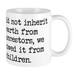 Borrowed The Earth From Our Children Mug