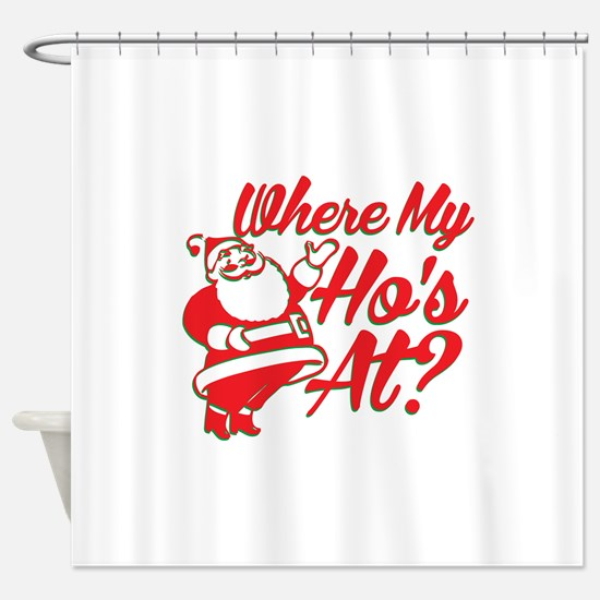 Where My Hos At? Shower Curtain