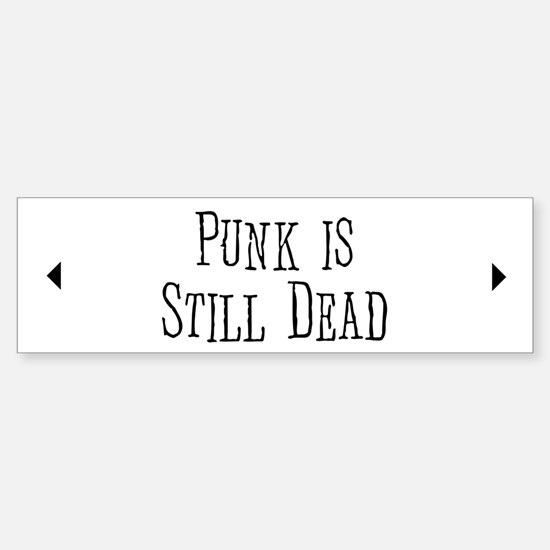 Punk = Still Dead Bumper Bumper Bumper Sticker