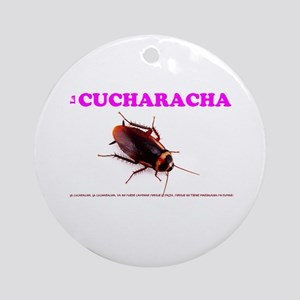 LA CUCHARACHA - COCKROACH! Ornament (Round)