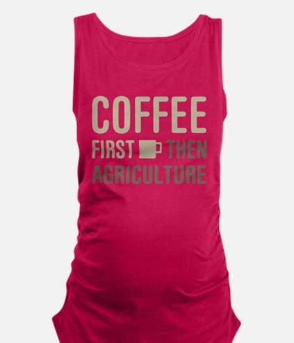 Coffee Then Agriculture Maternity Tank Top