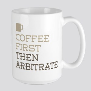 Coffee Then Arbitrate Mugs