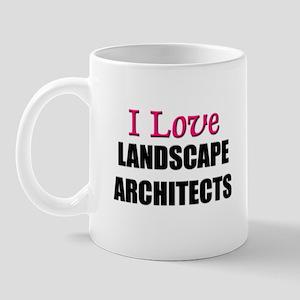 I Love LANDSCAPE ARCHITECTS Mug