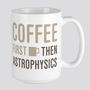 Coffee Then Astrophysics Mugs