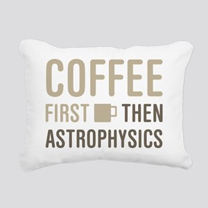 Coffee Then Astrophysics Rectangular Canvas Pillow