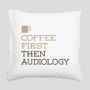 Coffee Then Audiology Square Canvas Pillow