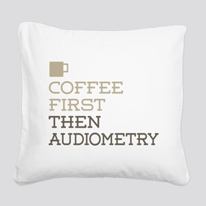 Coffee Then Audiometry Square Canvas Pillow