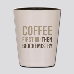 Coffee Then Biochemistry Shot Glass