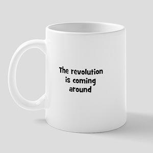 The revolution is coming arou Mug