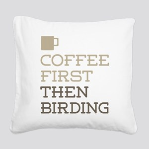 Coffee Then Birding Square Canvas Pillow