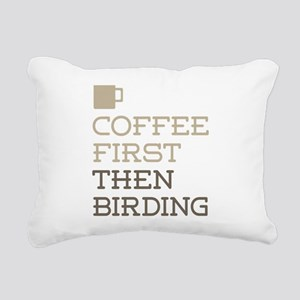 Coffee Then Birding Rectangular Canvas Pillow