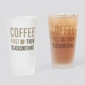 Coffee Then Blacksmithing Drinking Glass