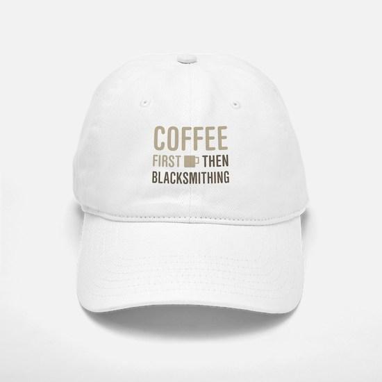 Coffee Then Blacksmithing Baseball Baseball Cap
