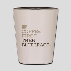 Coffee Then Bluegrass Shot Glass