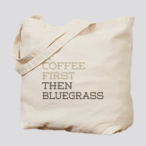 Coffee Then Bluegrass Tote Bag