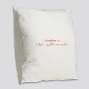 Funny Im Better Now, Back to B Burlap Throw Pillow