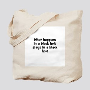 What happens in a black hole  Tote Bag