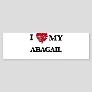 I love my Abagail Bumper Sticker