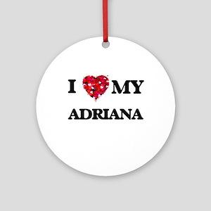 I love my Adriana Ornament (Round)