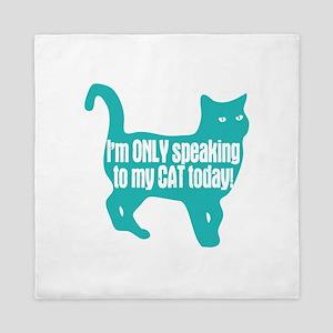 Only Speaking To My Cat Today Queen Duvet