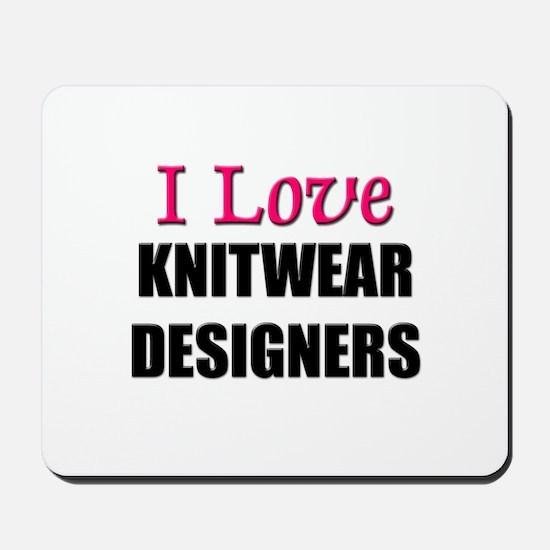 I Love KNITWEAR DESIGNERS Mousepad