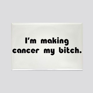 Making Cancer My Bitch Rectangle Magnet