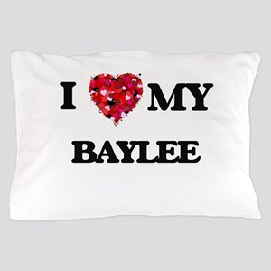 I love my Baylee Pillow Case