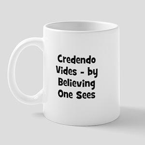 Credendo Vides - by Believing Mug