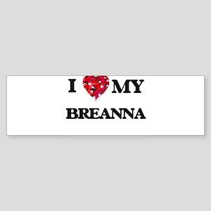 I love my Breanna Bumper Sticker