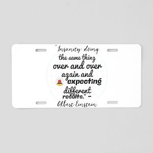 """Insanity: doing the same t Aluminum License Plate"