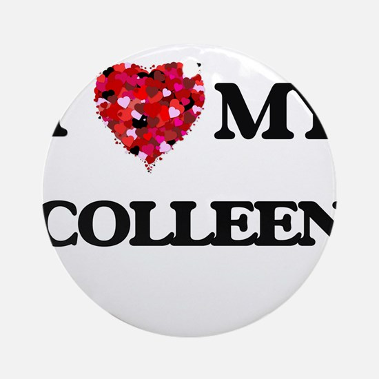 I love my Colleen Ornament (Round)