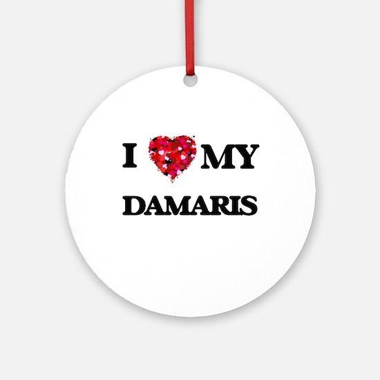 I love my Damaris Ornament (Round)